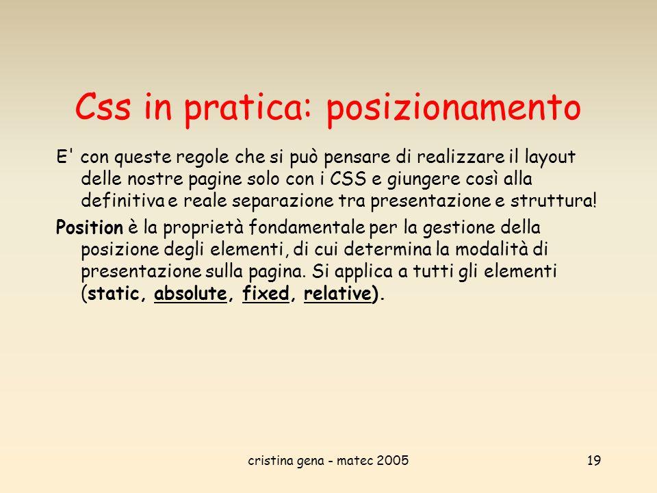 cristina gena - matec 200519 Css in pratica: posizionamento E' con queste regole che si può pensare di realizzare il layout delle nostre pagine solo c