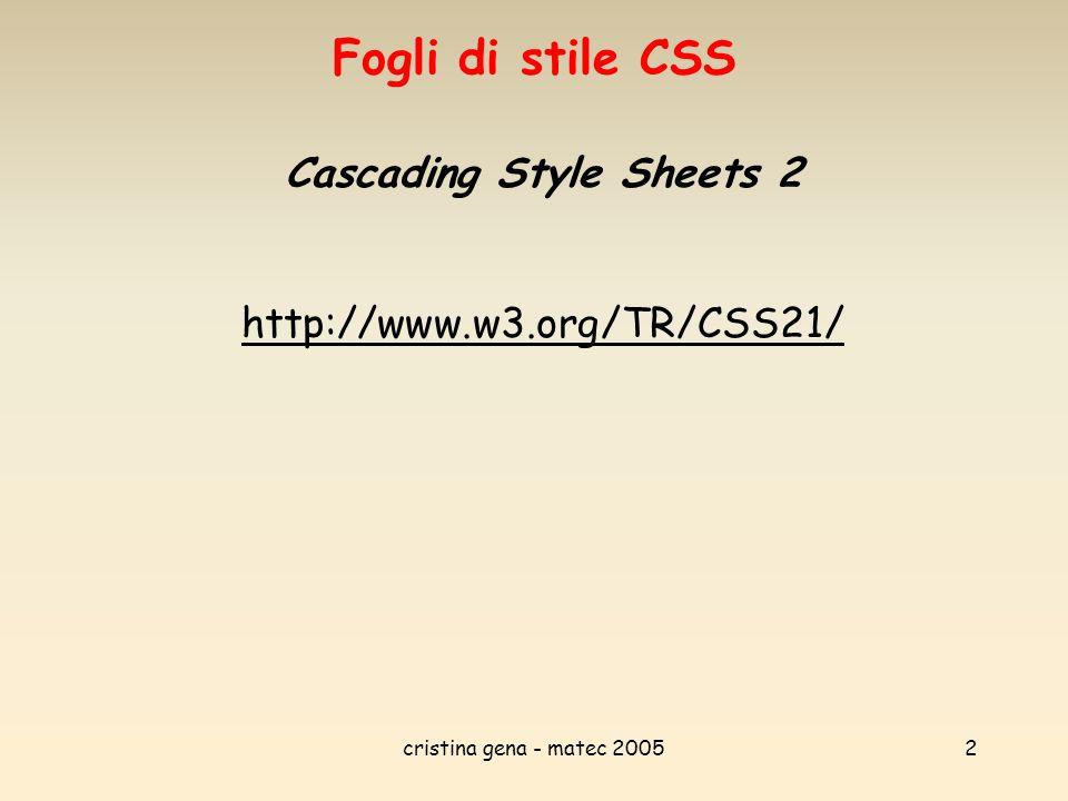 cristina gena - matec 20053 Classificazione degli elementi Prima di addentrarci nei segreti di CSS è bene capire la distinzione tra gli elementi che possiamo trovare in un documento HTML.