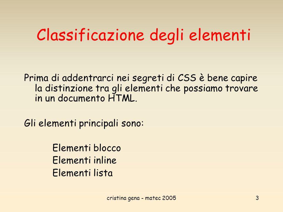 cristina gena - matec 20053 Classificazione degli elementi Prima di addentrarci nei segreti di CSS è bene capire la distinzione tra gli elementi che p