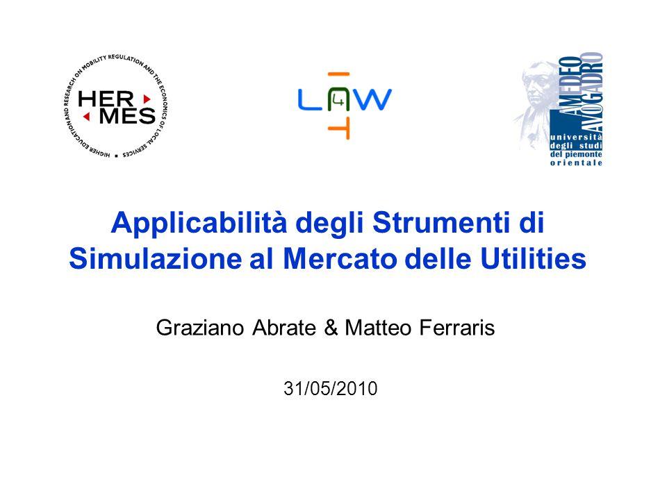 Applicabilità degli Strumenti di Simulazione al Mercato delle Utilities Graziano Abrate & Matteo Ferraris 31/05/2010