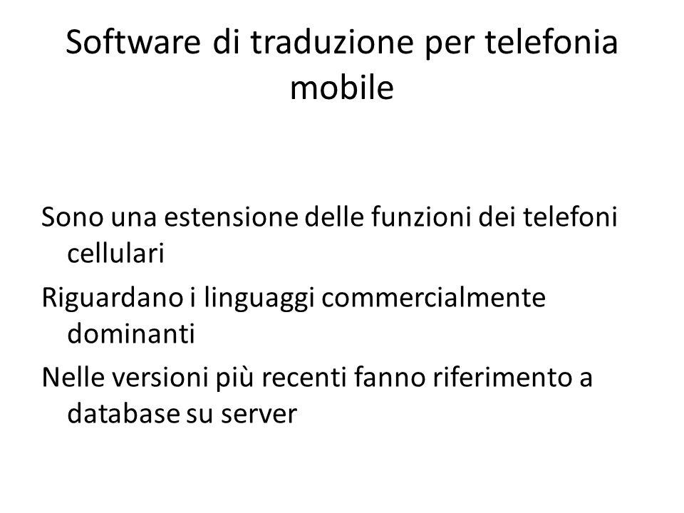 Software di traduzione per telefonia mobile Sono una estensione delle funzioni dei telefoni cellulari Riguardano i linguaggi commercialmente dominanti Nelle versioni più recenti fanno riferimento a database su server
