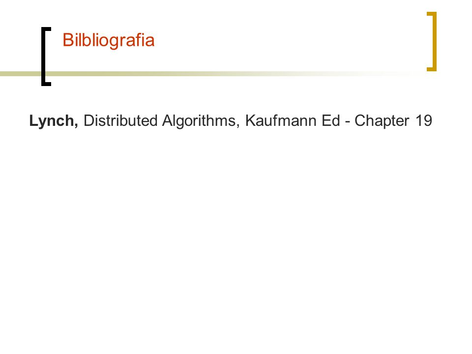Bilbliografia Lynch, Distributed Algorithms, Kaufmann Ed - Chapter 19