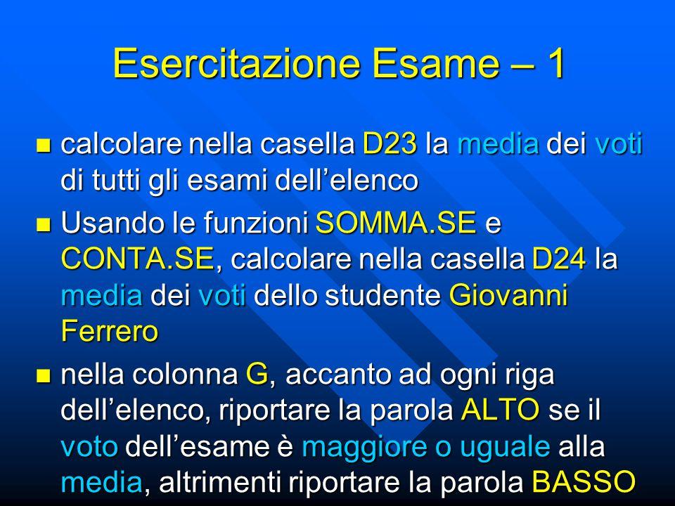 calcolare nella casella D23 la media dei voti di tutti gli esami dell'elenco calcolare nella casella D23 la media dei voti di tutti gli esami dell'ele
