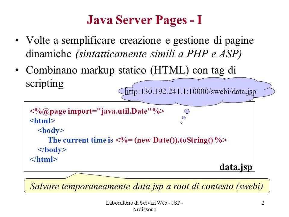 Laboratorio di Servizi Web - JSP - Ardissono 2 Java Server Pages - I Volte a semplificare creazione e gestione di pagine dinamiche (sintatticamente si