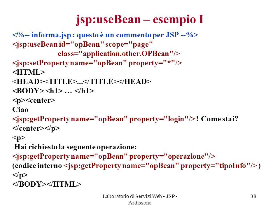 Laboratorio di Servizi Web - JSP - Ardissono 38 jsp:useBean – esempio I <jsp:useBean id=