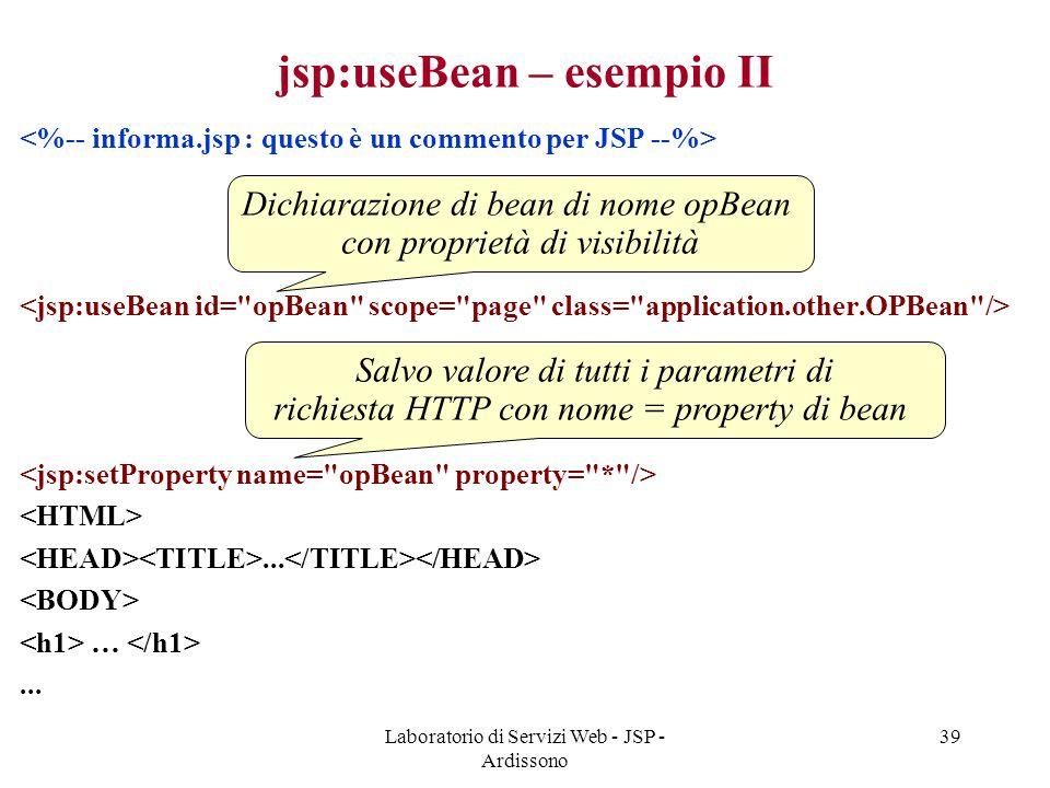 Laboratorio di Servizi Web - JSP - Ardissono 39 jsp:useBean – esempio II... …... Dichiarazione di bean di nome opBean con proprietà di visibilità Salv