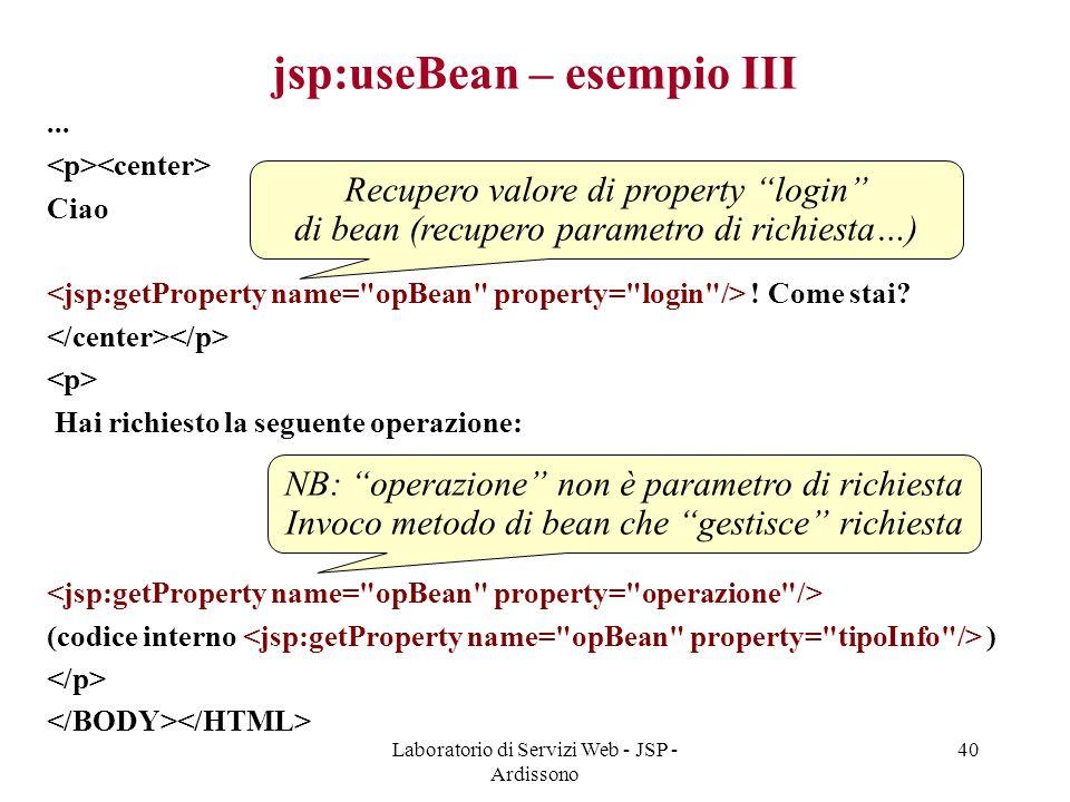 Laboratorio di Servizi Web - JSP - Ardissono 40 jsp:useBean – esempio III... Ciao ! Come stai? Hai richiesto la seguente operazione: (codice interno )