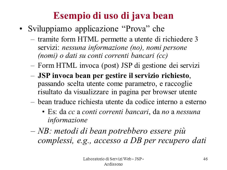 """Laboratorio di Servizi Web - JSP - Ardissono 46 Esempio di uso di java bean Sviluppiamo applicazione """"Prova"""" che –tramite form HTML permette a utente"""