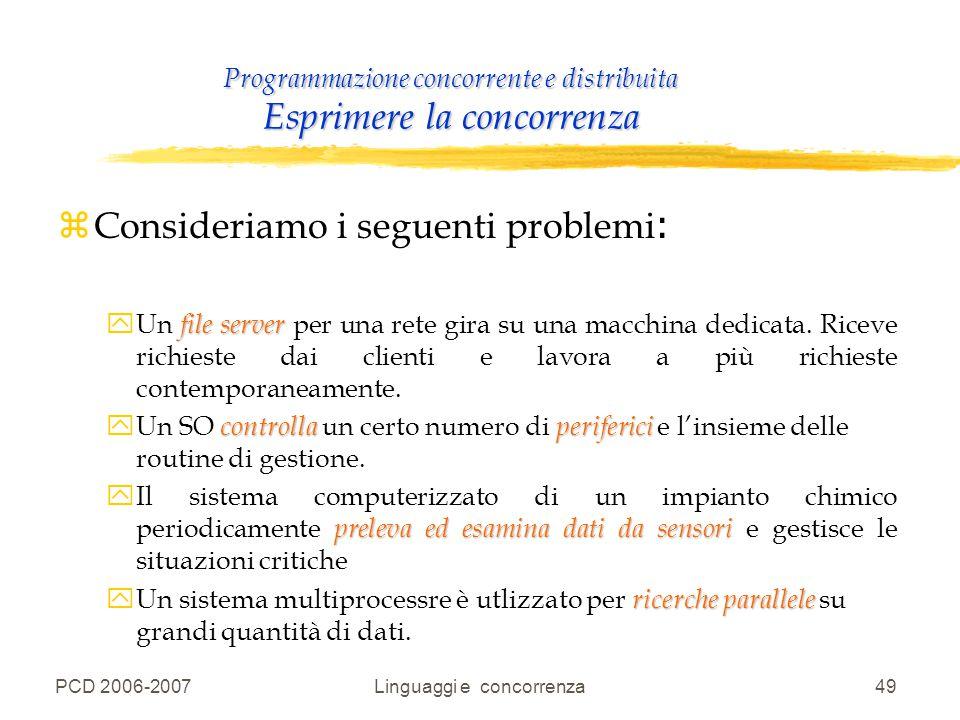 PCD 2006-2007Linguaggi e concorrenza49 Programmazione concorrente e distribuita Esprimere la concorrenza  Consideriamo i seguenti problemi : file ser