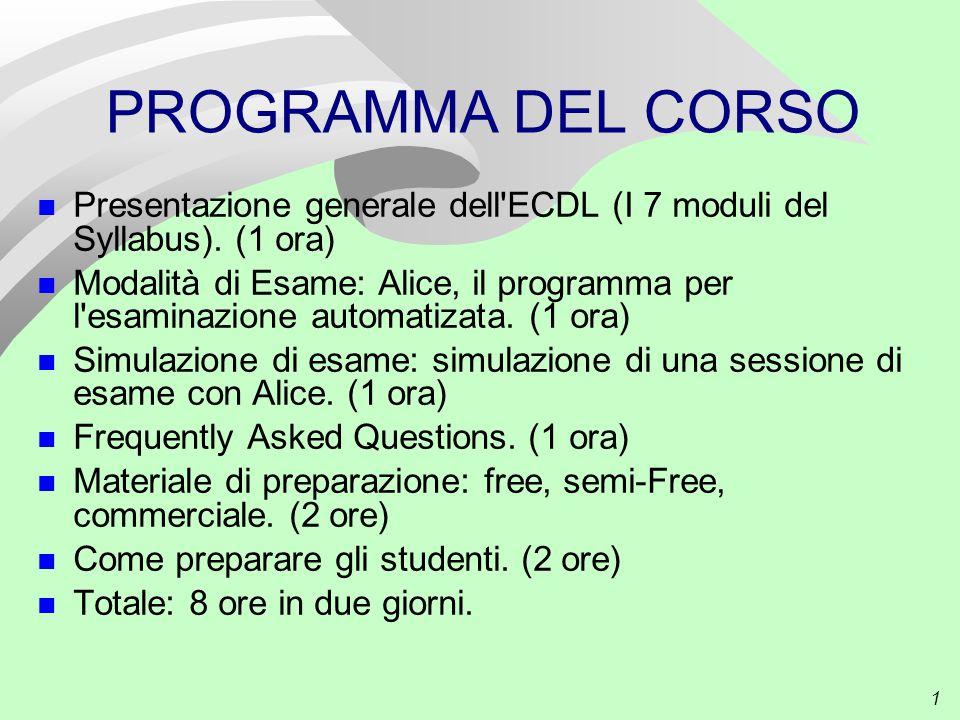 1 PROGRAMMA DEL CORSO Presentazione generale dell ECDL (I 7 moduli del Syllabus).