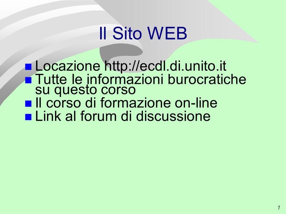1 Il Sito WEB Locazione http://ecdl.di.unito.it Tutte le informazioni burocratiche su questo corso Il corso di formazione on-line Link al forum di discussione