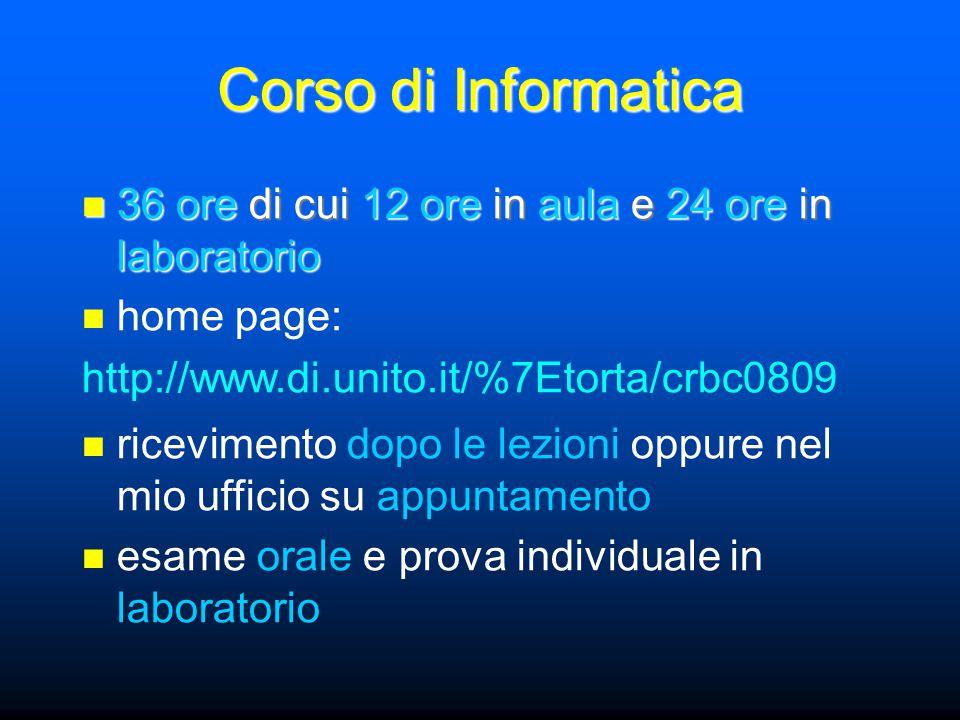 Corso di Informatica 36 ore di cui 12 ore in aula e 24 ore in laboratorio 36 ore di cui 12 ore in aula e 24 ore in laboratorio home page: http://www.d