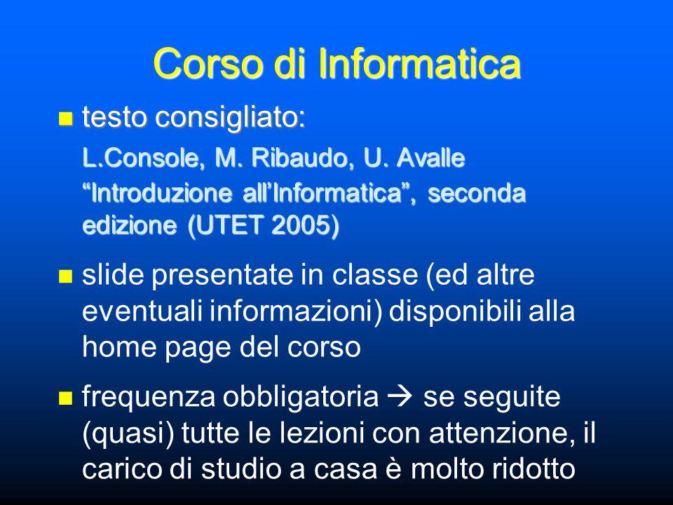 """Corso di Informatica testo consigliato: testo consigliato: L.Console, M. Ribaudo, U. Avalle """"Introduzione all'Informatica"""", seconda edizione (UTET 200"""