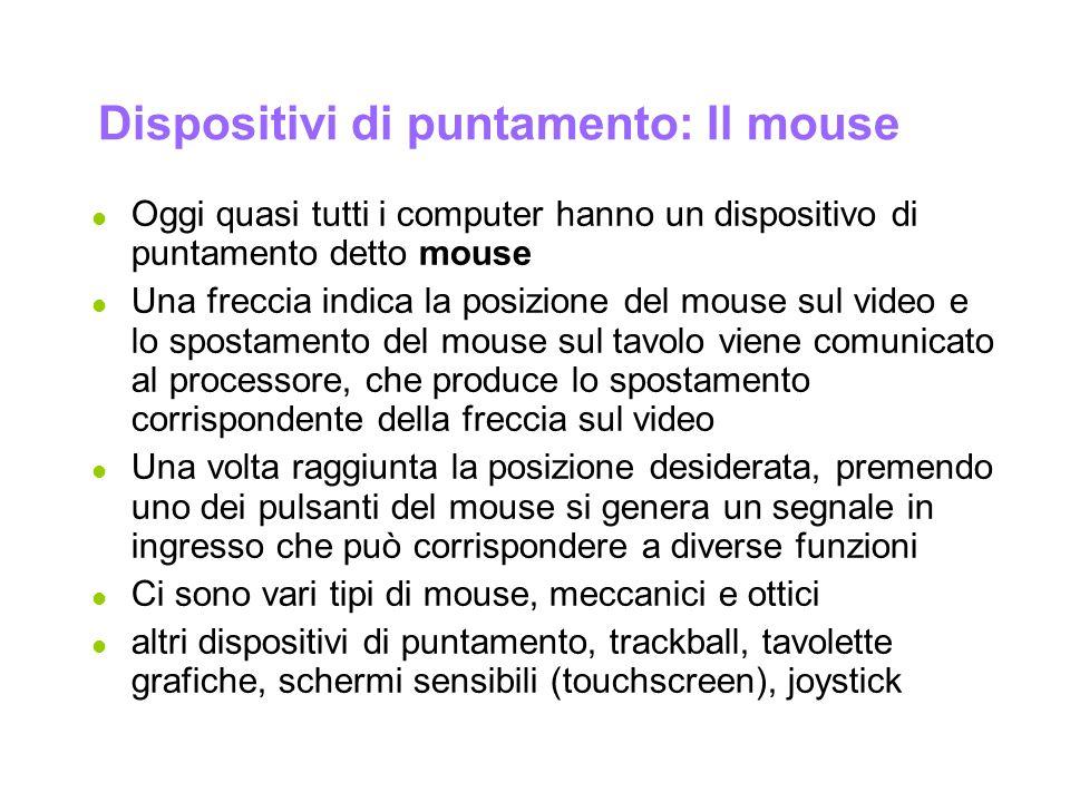 Informatica Generale Dispositivi di puntamento: Il mouse l Oggi quasi tutti i computer hanno un dispositivo di puntamento detto mouse l Una freccia in
