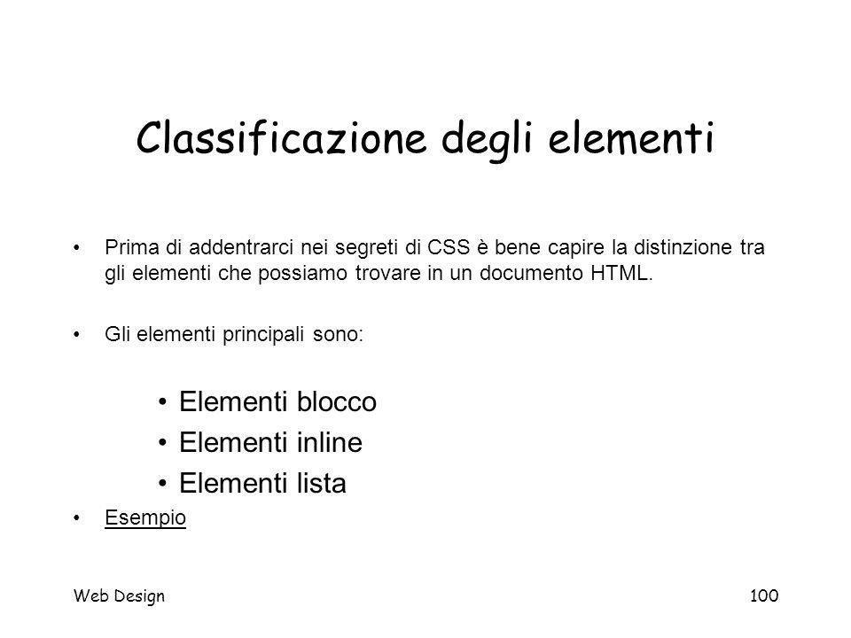 Web Design100 Classificazione degli elementi Prima di addentrarci nei segreti di CSS è bene capire la distinzione tra gli elementi che possiamo trovar