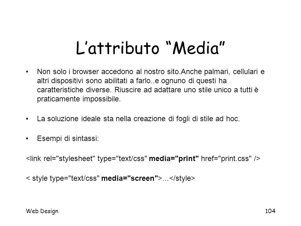 """Web Design104 L'attributo """"Media"""" Non solo i browser accedono al nostro sito.Anche palmari, cellulari e altri dispositivi sono abilitati a farlo..e og"""