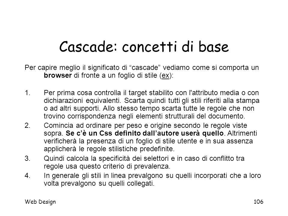 """Web Design106 Cascade: concetti di base Per capire meglio il significato di """"cascade"""" vediamo come si comporta un browser di fronte a un foglio di sti"""