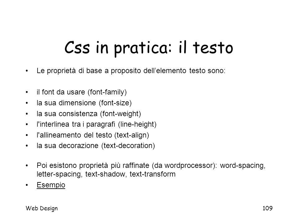 Web Design109 Css in pratica: il testo Le proprietà di base a proposito dell'elemento testo sono: il font da usare (font-family) la sua dimensione (fo