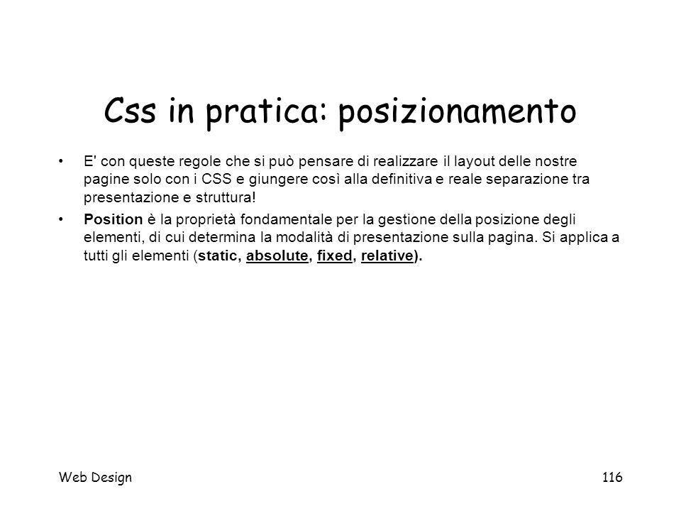 Web Design116 Css in pratica: posizionamento E' con queste regole che si può pensare di realizzare il layout delle nostre pagine solo con i CSS e giun