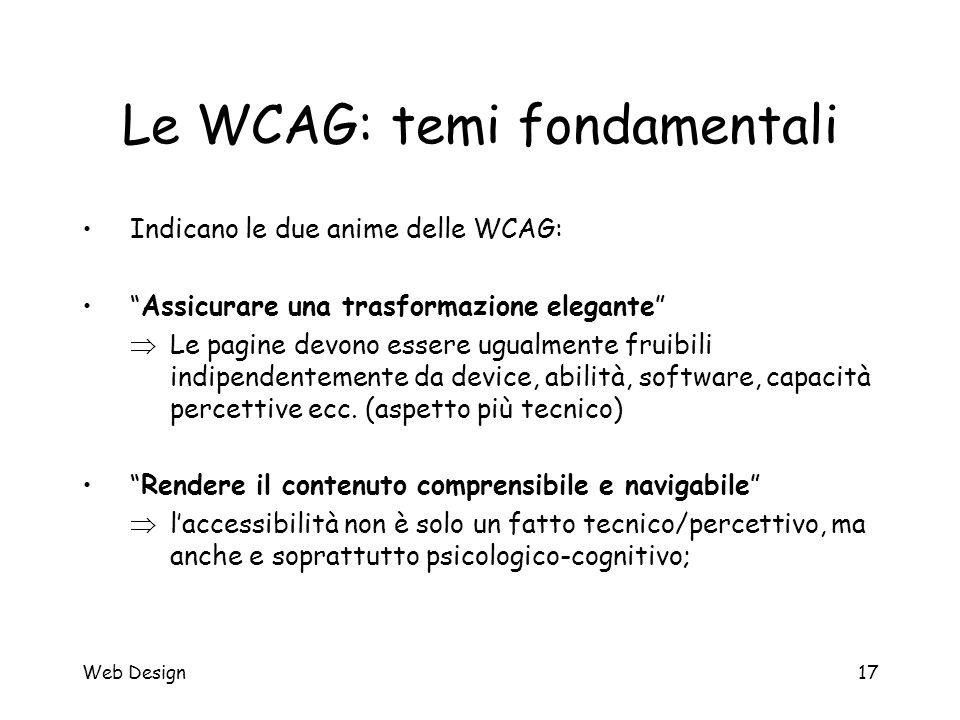 """Web Design17 Le WCAG: temi fondamentali Indicano le due anime delle WCAG: """"Assicurare una trasformazione elegante""""  Le pagine devono essere ugualment"""