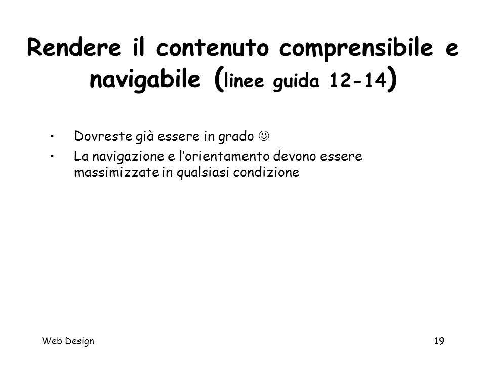 Web Design19 Rendere il contenuto comprensibile e navigabile ( linee guida 12-14 ) Dovreste già essere in grado La navigazione e l'orientamento devono