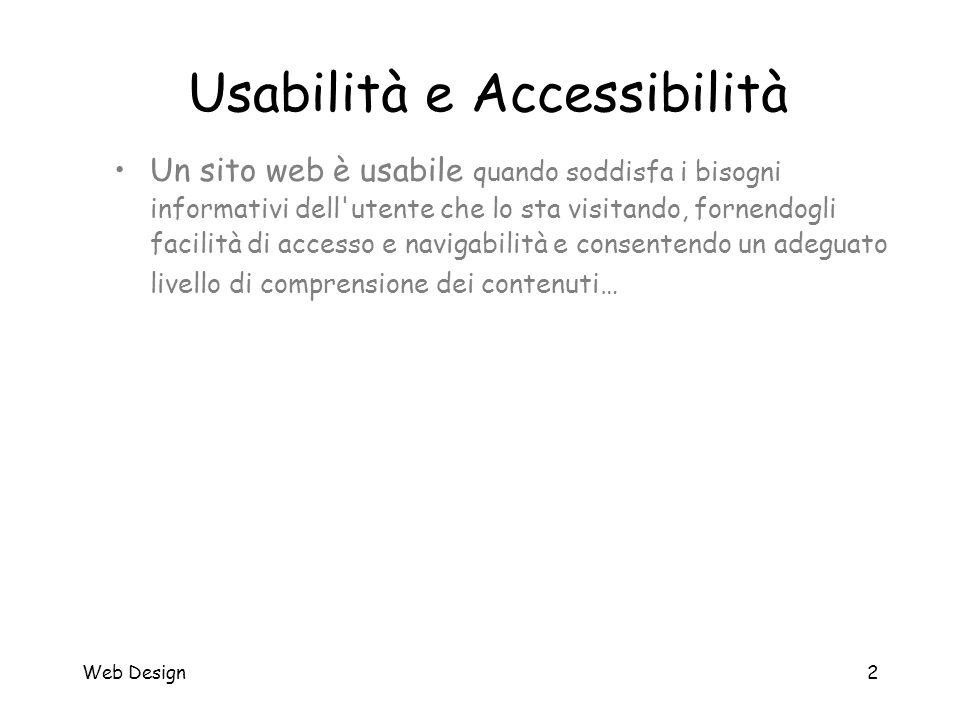 Web Design2 Usabilità e Accessibilità Un sito web è usabile quando soddisfa i bisogni informativi dell'utente che lo sta visitando, fornendogli facili