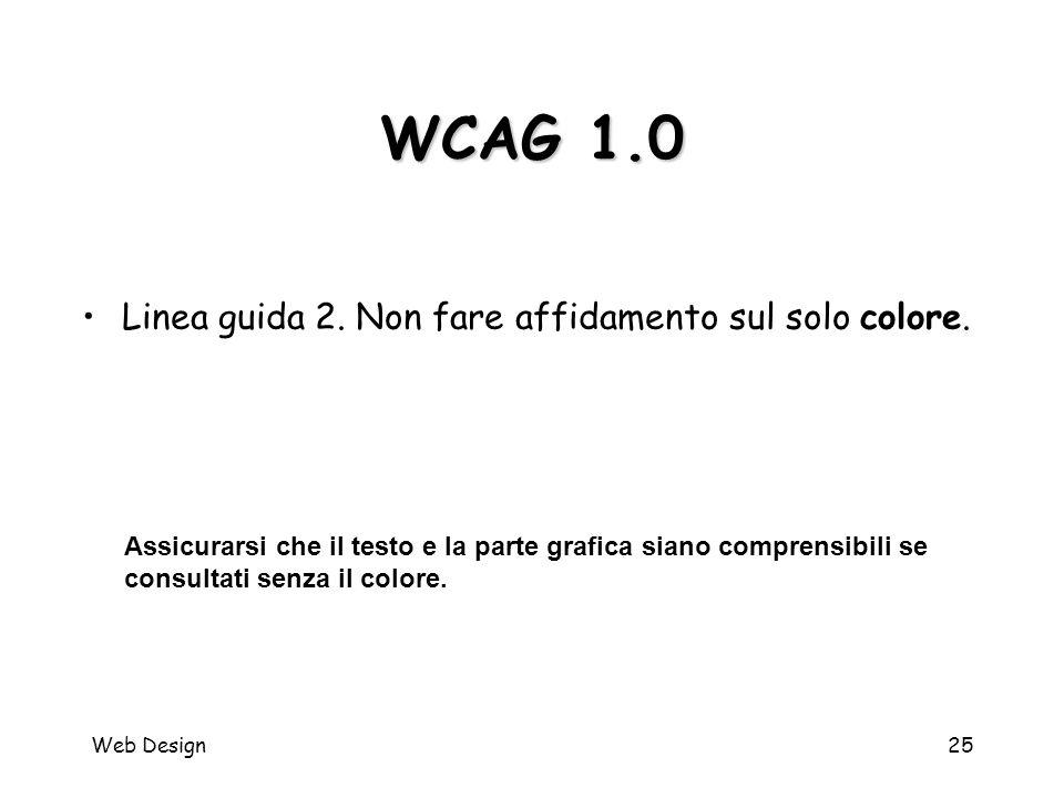 Web Design25 WCAG 1.0 Assicurarsi che il testo e la parte grafica siano comprensibili se consultati senza il colore. Linea guida 2. Non fare affidamen