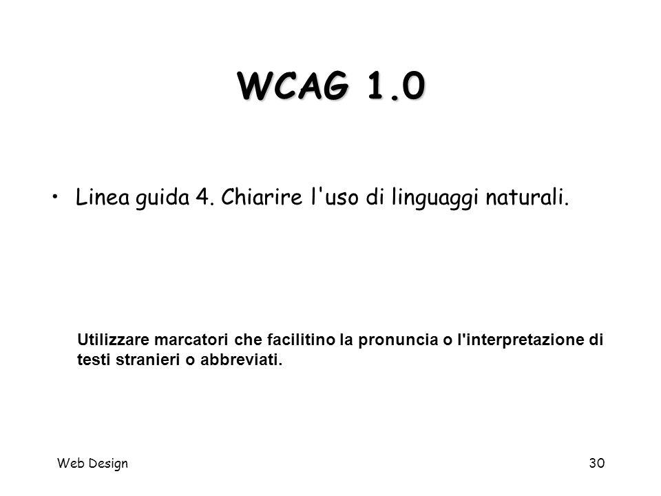 Web Design30 WCAG 1.0 Utilizzare marcatori che facilitino la pronuncia o l'interpretazione di testi stranieri o abbreviati. Linea guida 4. Chiarire l'