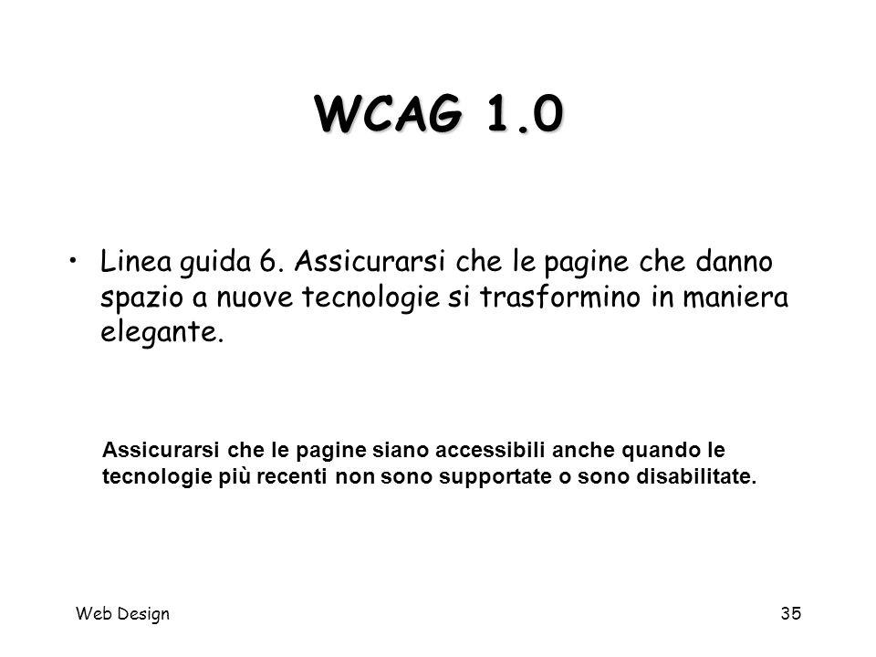 Web Design35 WCAG 1.0 Assicurarsi che le pagine siano accessibili anche quando le tecnologie più recenti non sono supportate o sono disabilitate. Line