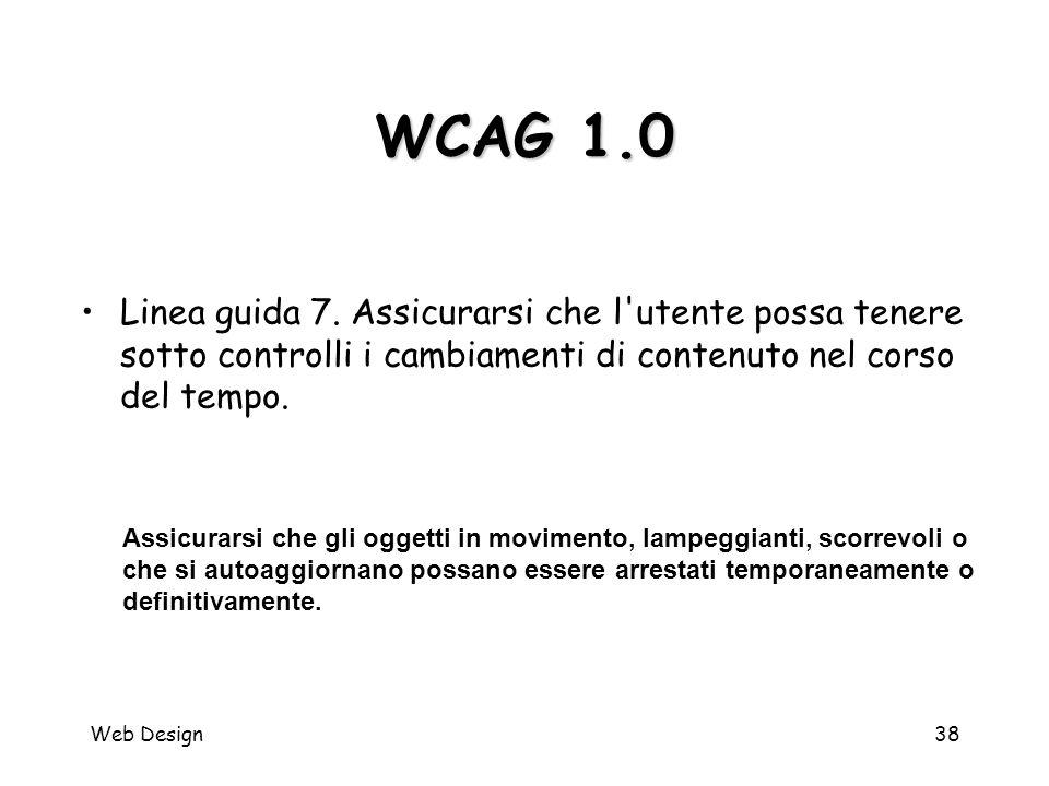 Web Design38 WCAG 1.0 Assicurarsi che gli oggetti in movimento, lampeggianti, scorrevoli o che si autoaggiornano possano essere arrestati temporaneame