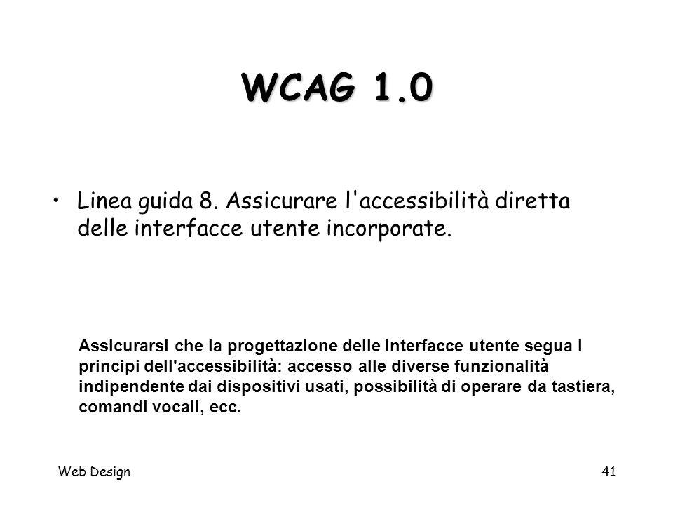 Web Design41 WCAG 1.0 Assicurarsi che la progettazione delle interfacce utente segua i principi dell'accessibilità: accesso alle diverse funzionalità