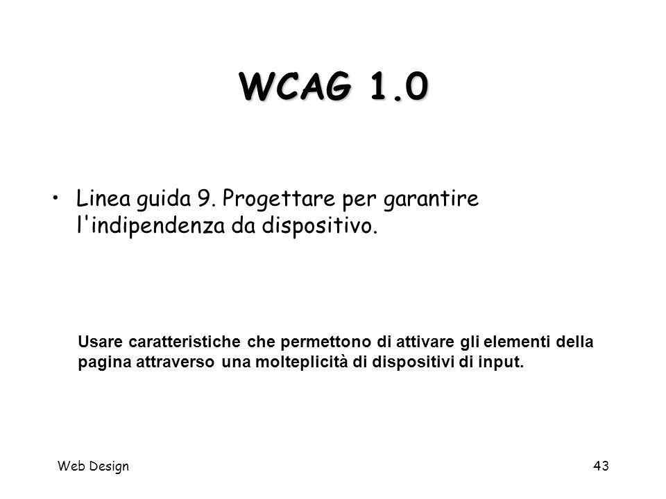 Web Design43 WCAG 1.0 Usare caratteristiche che permettono di attivare gli elementi della pagina attraverso una molteplicità di dispositivi di input.