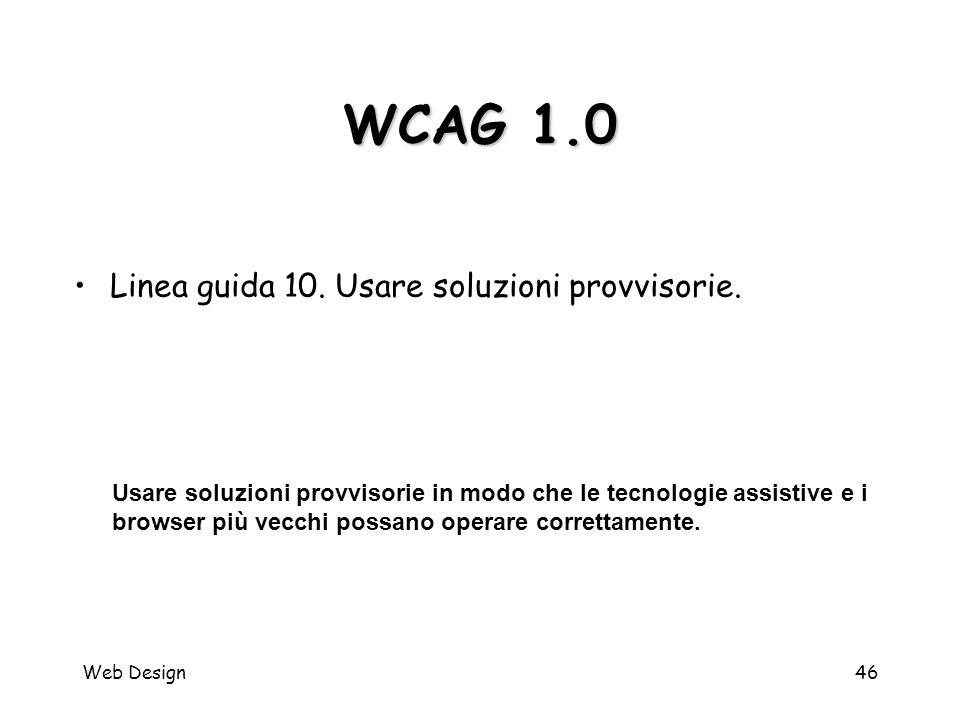 Web Design46 WCAG 1.0 Usare soluzioni provvisorie in modo che le tecnologie assistive e i browser più vecchi possano operare correttamente. Linea guid