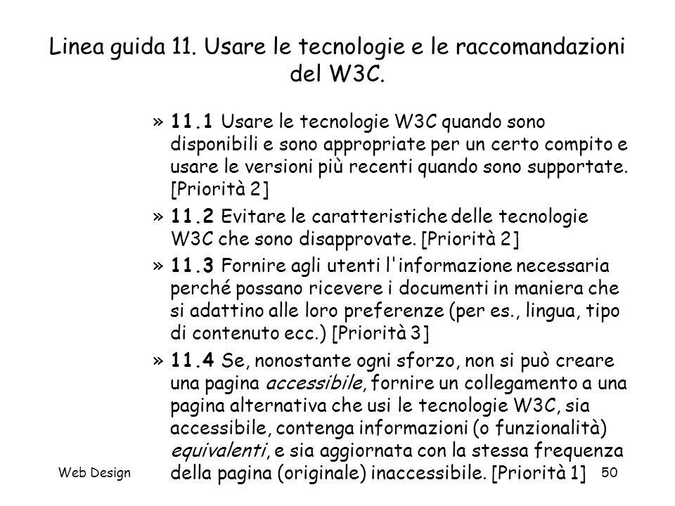 Web Design50 Linea guida 11. Usare le tecnologie e le raccomandazioni del W3C. »11.1 Usare le tecnologie W3C quando sono disponibili e sono appropriat