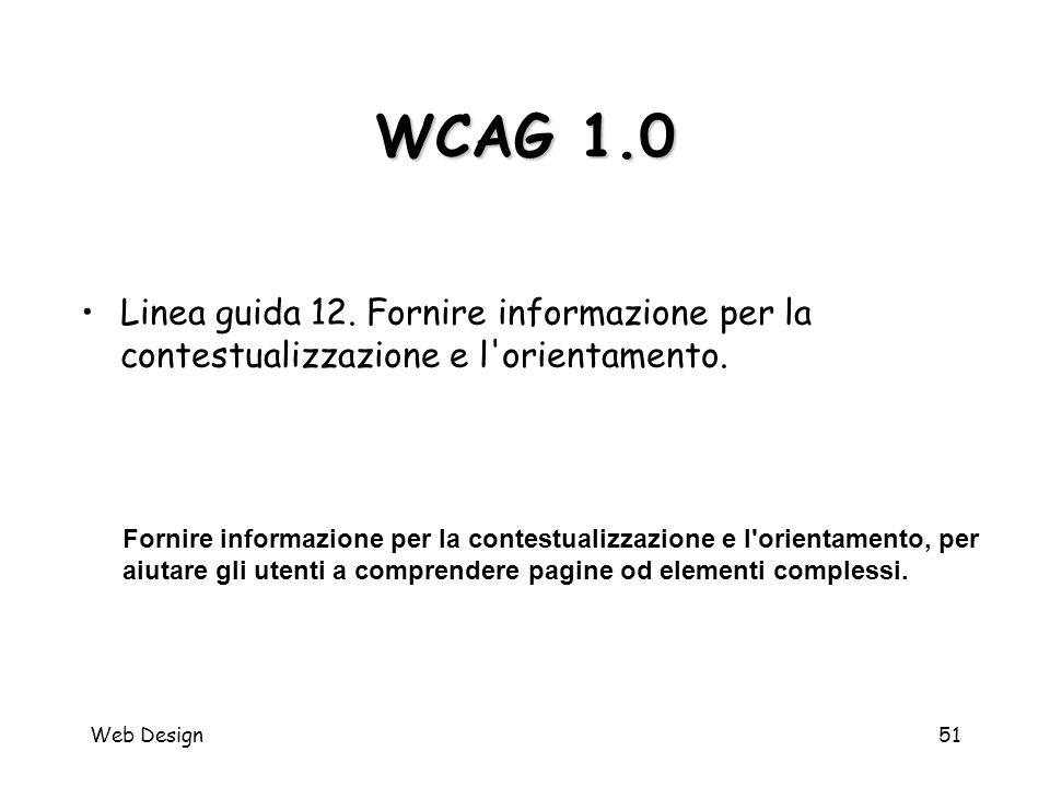 Web Design51 WCAG 1.0 Fornire informazione per la contestualizzazione e l'orientamento, per aiutare gli utenti a comprendere pagine od elementi comple