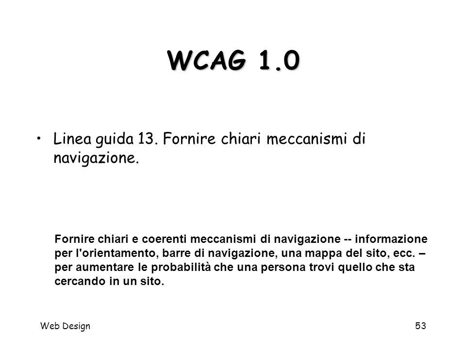 Web Design53 WCAG 1.0 Fornire chiari e coerenti meccanismi di navigazione -- informazione per l'orientamento, barre di navigazione, una mappa del sito