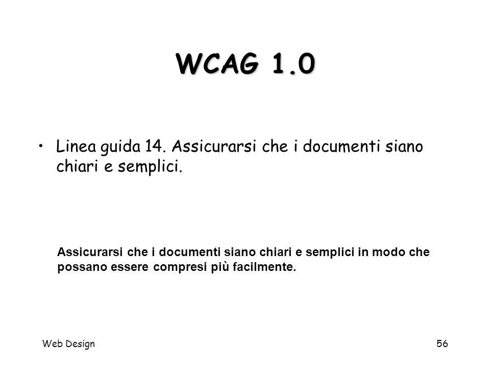 Web Design56 WCAG 1.0 Assicurarsi che i documenti siano chiari e semplici in modo che possano essere compresi più facilmente. Linea guida 14. Assicura