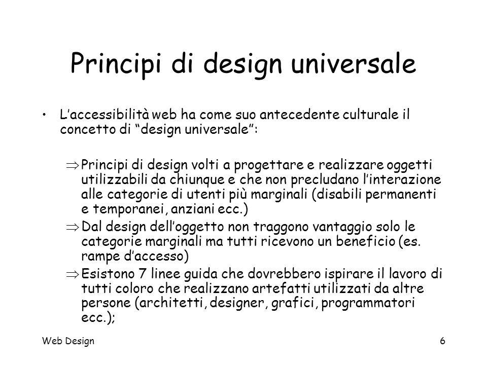 """Web Design6 Principi di design universale L'accessibilità web ha come suo antecedente culturale il concetto di """"design universale"""":  Principi di desi"""