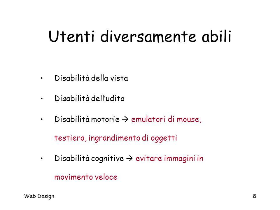 Web Design8 Utenti diversamente abili Disabilità della vista Disabilità dell'udito Disabilità motorie  emulatori di mouse, testiera, ingrandimento di