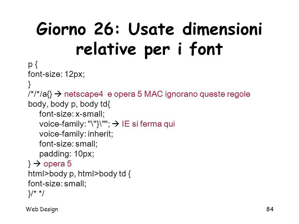 Web Design84 Giorno 26: Usate dimensioni relative per i font p { font-size: 12px; } /*/*/a{}  netscape4 e opera 5 MAC ignorano queste regole body, bo
