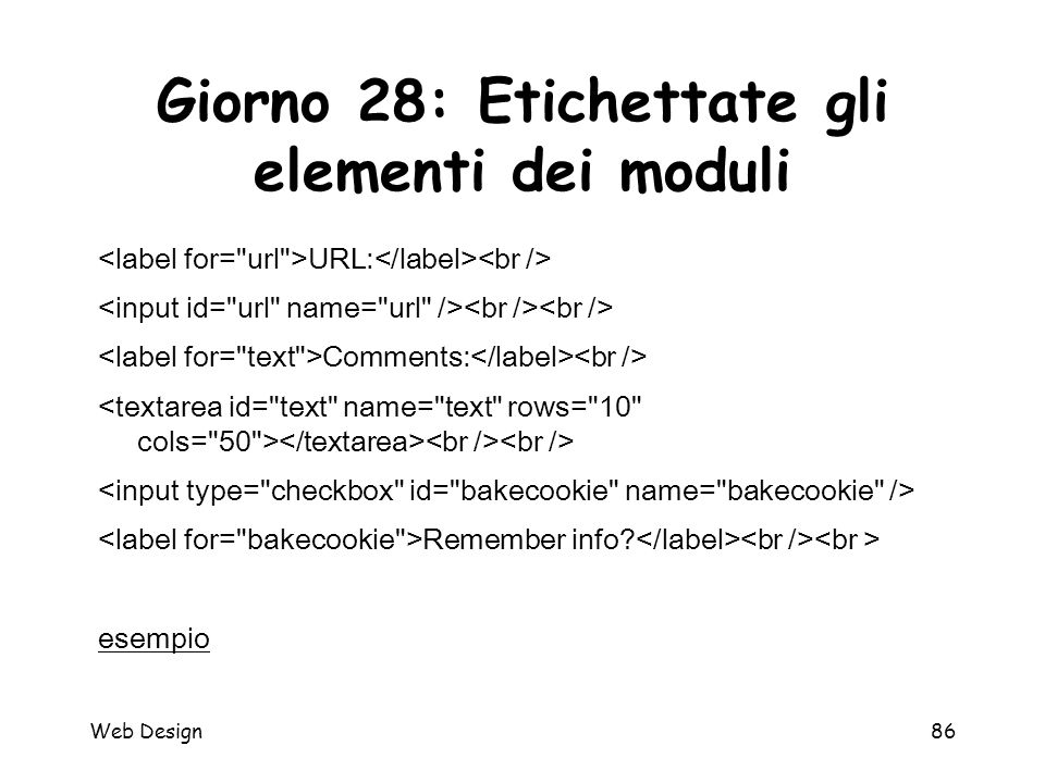 Web Design86 Giorno 28: Etichettate gli elementi dei moduli URL: Comments: Remember info? esempio