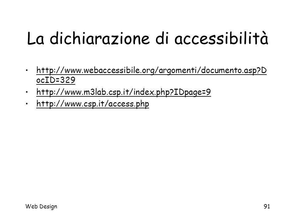 Web Design91 La dichiarazione di accessibilità http://www.webaccessibile.org/argomenti/documento.asp?D ocID=329http://www.webaccessibile.org/argomenti