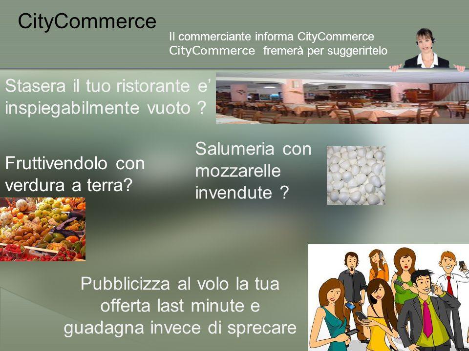 CityCommerce Il commerciante informa CityCommerce CityCommerce fremerà per suggerirtelo Stasera il tuo ristorante e' inspiegabilmente vuoto .