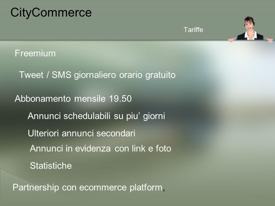 CityCommerce Abbonamento mensile 19.50 Freemium Tweet / SMS giornaliero orario gratuito Annunci schedulabili su piu' giorni Annunci in evidenza con link e foto Ulteriori annunci secondari Statistiche Partnership con ecommerce platform, Tariffe