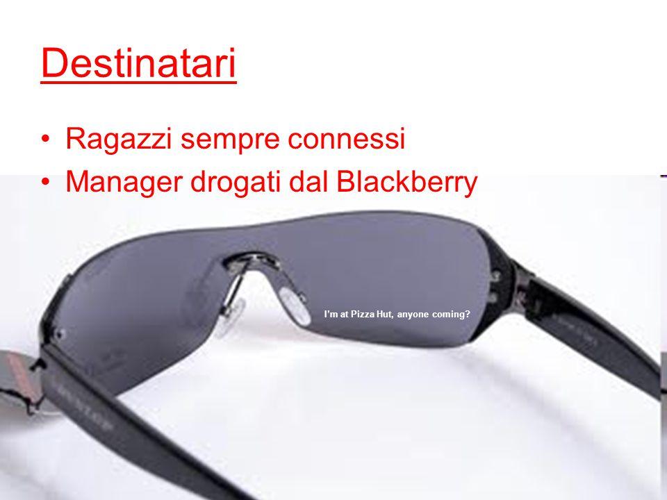 I'm at Pizza Hut, anyone coming? Destinatari Ragazzi sempre connessi Manager drogati dal Blackberry