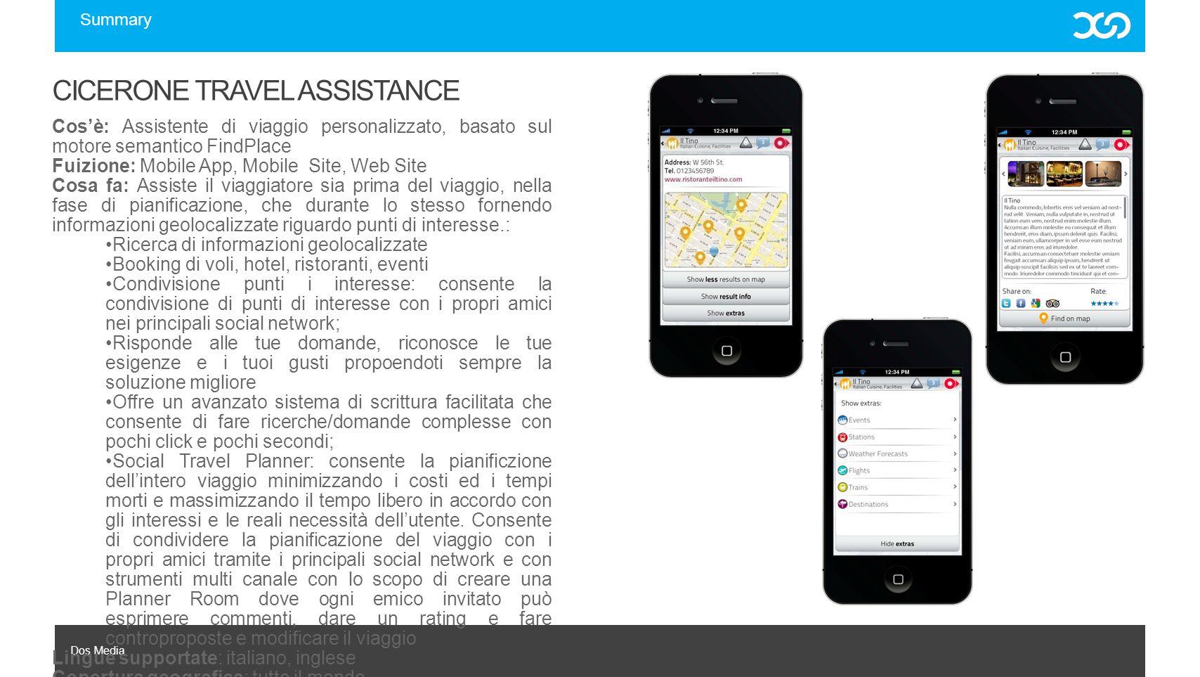 Dos Media CICERONE TRAVEL ASSISTANCE Cos'è: Assistente di viaggio personalizzato, basato sul motore semantico FindPlace Fuizione: Mobile App, Mobile S