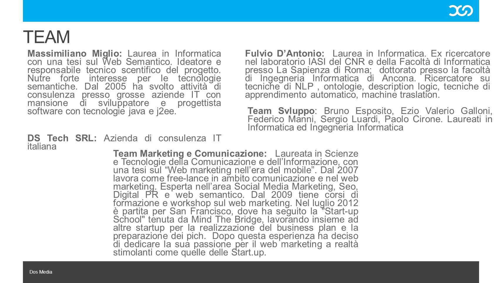 Dos Media TEAM Massimiliano Miglio: Laurea in Informatica con una tesi sul Web Semantico. Ideatore e responsabile tecnico scentifico del progetto. Nut