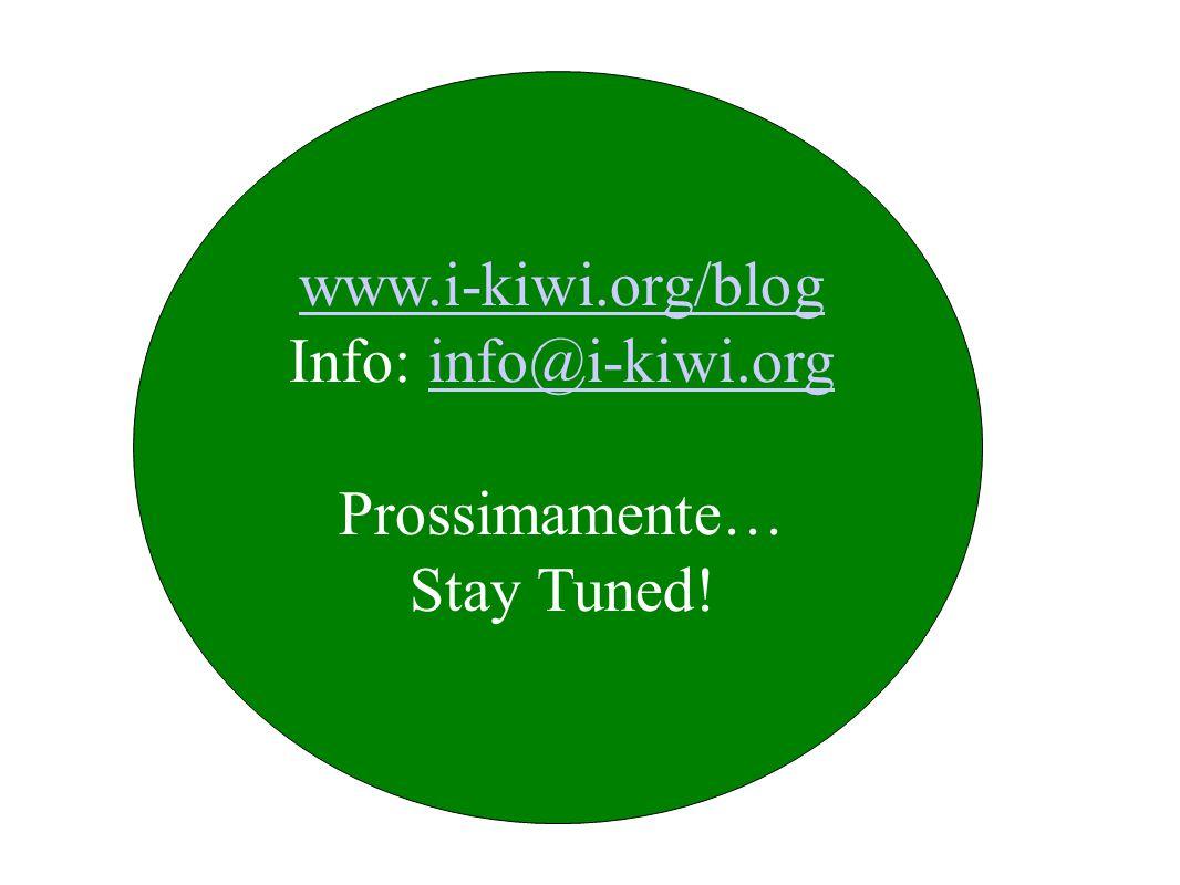 www.i-kiwi.org/blog Info: info@i-kiwi.orginfo@i-kiwi.org Prossimamente… Stay Tuned!