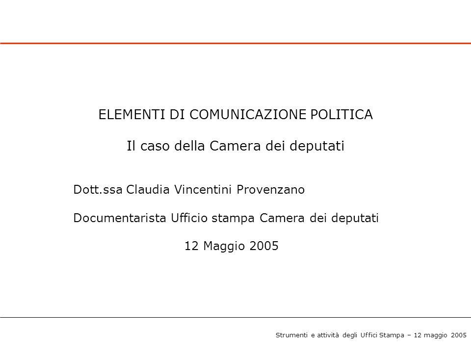 ELEMENTI DI COMUNICAZIONE POLITICA Il caso della Camera dei deputati Dott.ssa Claudia Vincentini Provenzano Documentarista Ufficio stampa Camera dei d