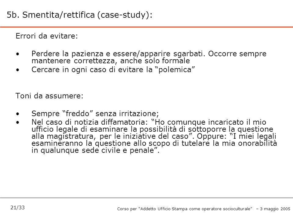 5b. Smentita/rettifica (case-study): Errori da evitare: Perdere la pazienza e essere/apparire sgarbati. Occorre sempre mantenere correttezza, anche so